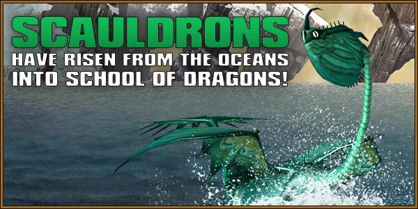 Scauldrons Have Risen from the Oceans into School of Dragons!